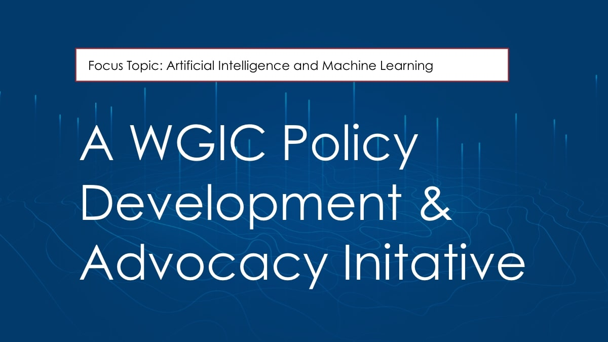 WGIC's Artificial Intelligence and Machine Learning study aims at developing a practical policy framework